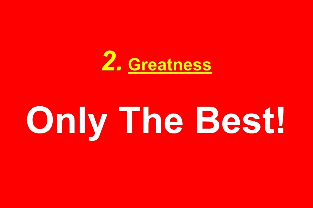 2. Greatness Only The Best!