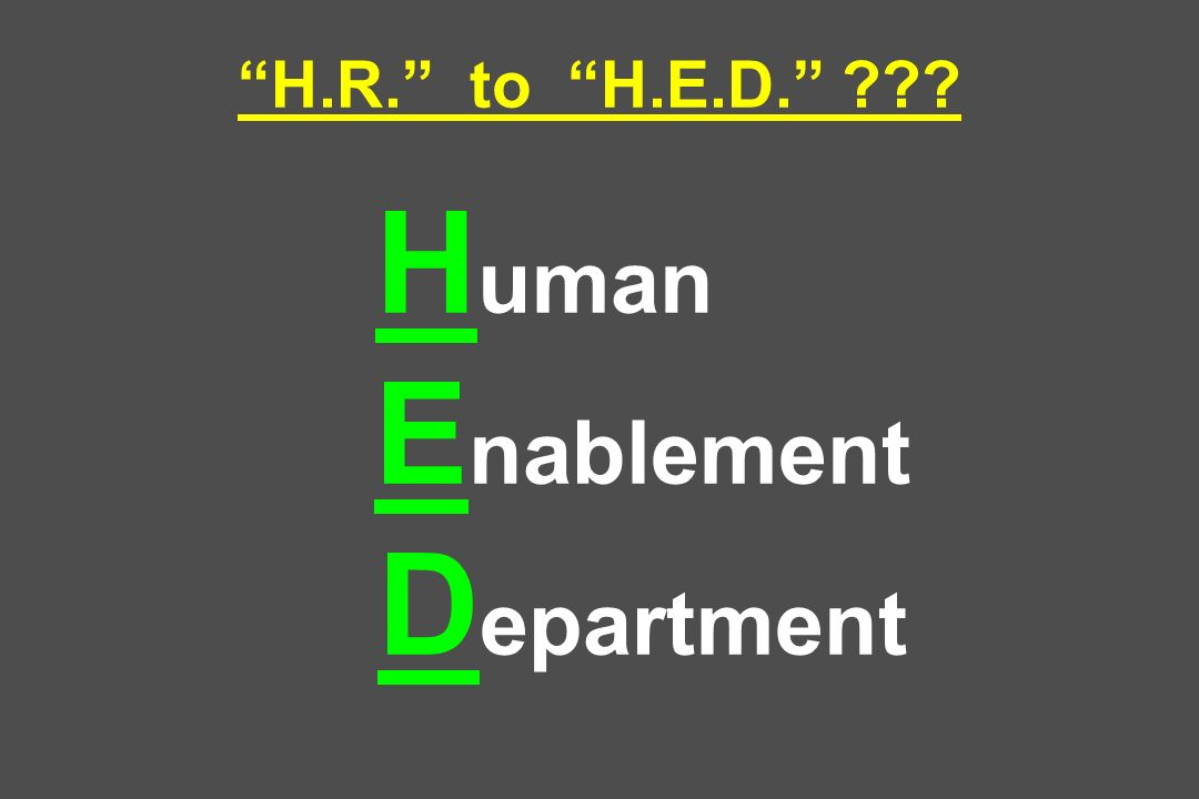 H.R. to H.E.D. ??? H uman E nablement D epartment