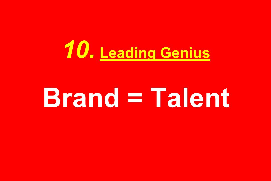 10. Leading Genius Brand = Talent