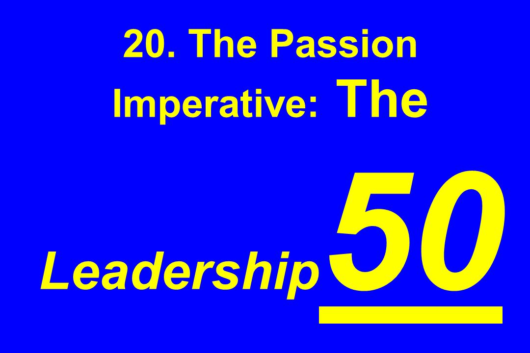 20. The Passion Imperative: The Leadership 50