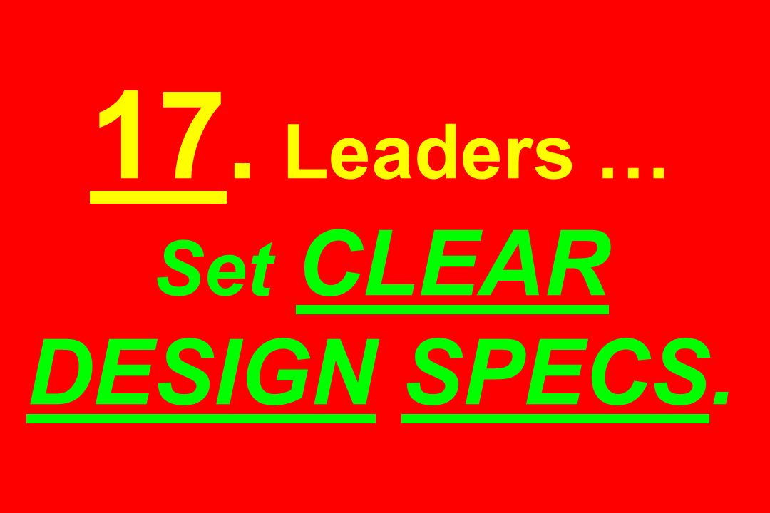 17. Leaders … Set CLEAR DESIGN SPECS.