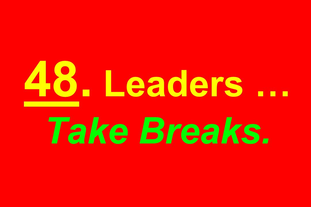 48. Leaders … Take Breaks.