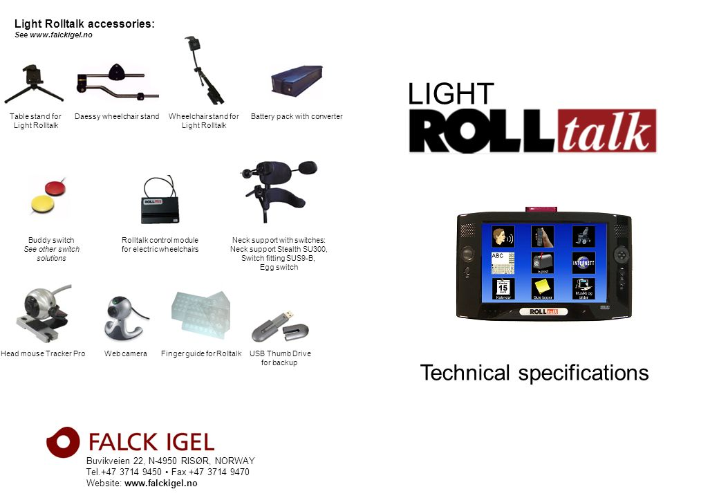 Buvikveien 22, N-4950 RISØR, NORWAY Tel.+47 3714 9450 Fax +47 3714 9470 Website: www.falckigel.no Technical specifications Light Rolltalk accessories: