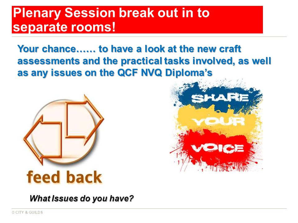 Plenary Session break out in to separate rooms! Your chance…… to have a look at the new craft assessments and the practical tasks involved, as well as