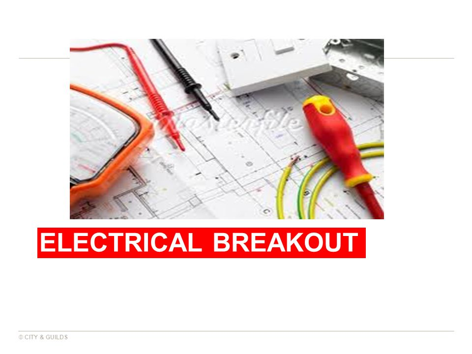 ELECTRICAL BREAKOUT © CITY & GUILDS