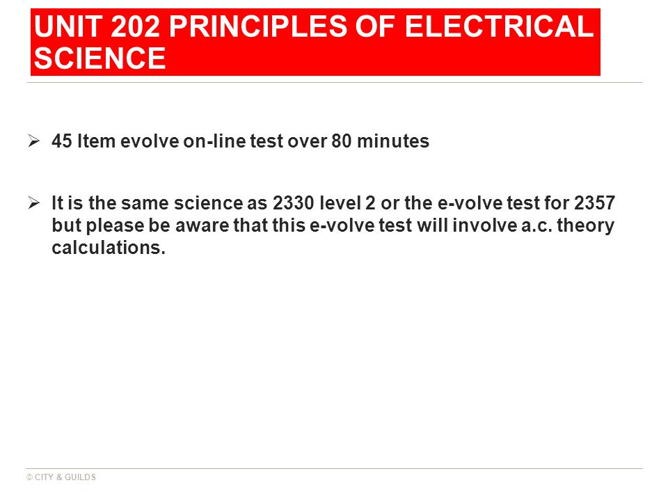 UNIT 202 PRINCIPLES OF ELECTRICAL SCIENCE 45 Item evolve on-line test over 80 minutes It is the same science as 2330 level 2 or the e-volve test for 2