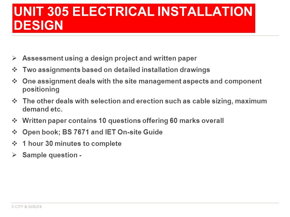 UNIT 305 ELECTRICAL INSTALLATION DESIGN Assessment using a design project and written paper Two assignments based on detailed installation drawings On