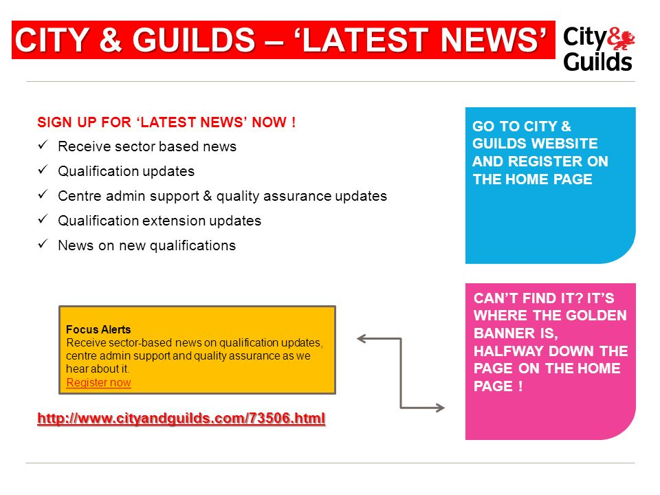 CITY & GUILDS – LATEST NEWS SIGN UP FOR LATEST NEWS NOW ! Receive sector based news Qualification updates Centre admin support & quality assurance upd