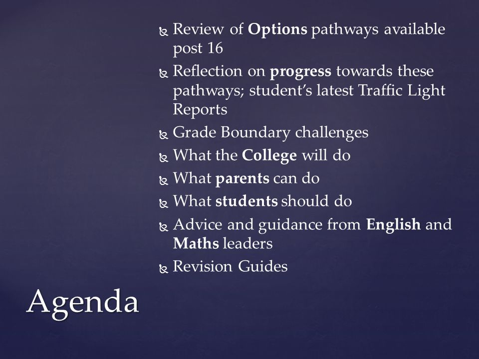 Review of Options pathways available post 16 Reflection on progress towards these pathways; students latest Traffic Light Reports Grade Boundary chall
