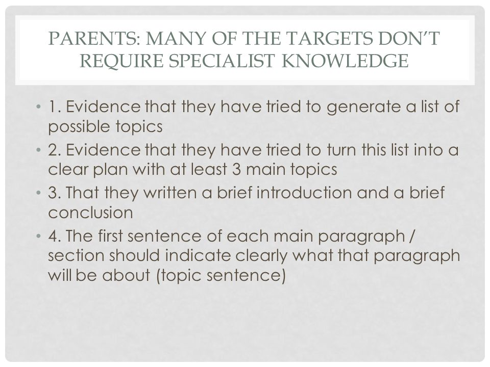 PARENTS: MANY OF THE TARGETS DONT REQUIRE SPECIALIST KNOWLEDGE 1. Evidence that they have tried to generate a list of possible topics 2. Evidence that