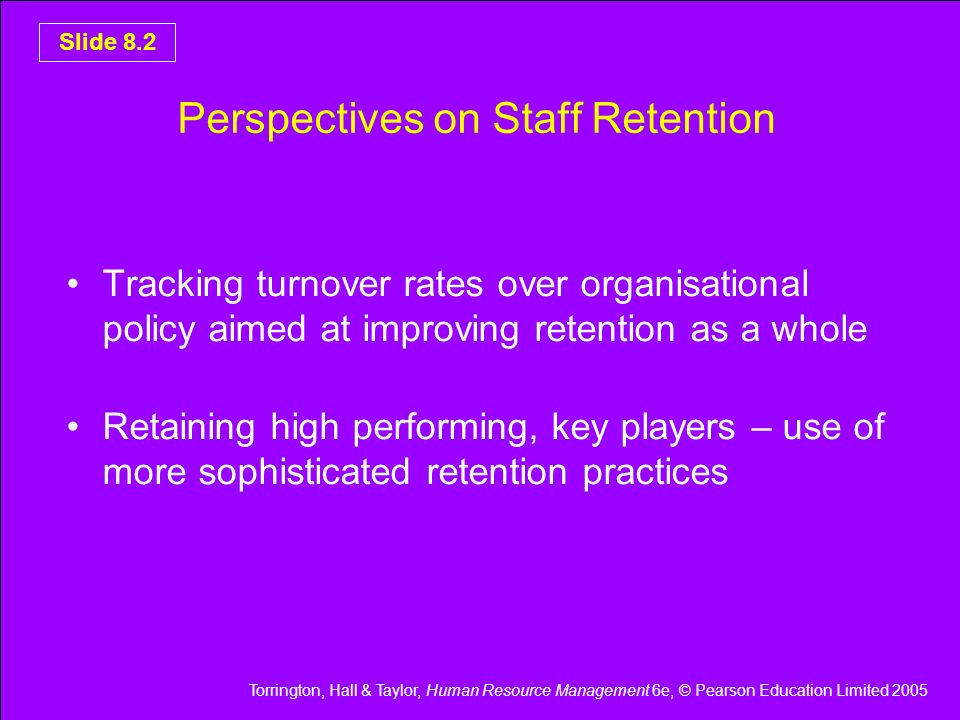 Torrington, Hall & Taylor, Human Resource Management 6e, © Pearson Education Limited 2005 Slide 8.2 Perspectives on Staff Retention Tracking turnover