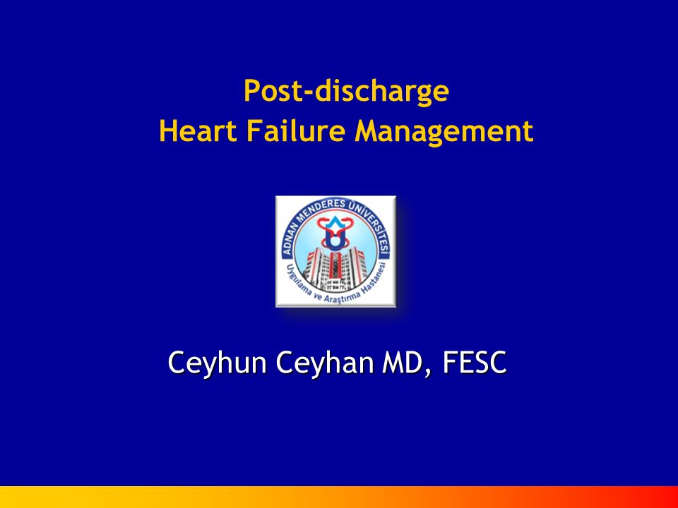 Post-discharge Heart Failure Management Ceyhun Ceyhan MD, FESC
