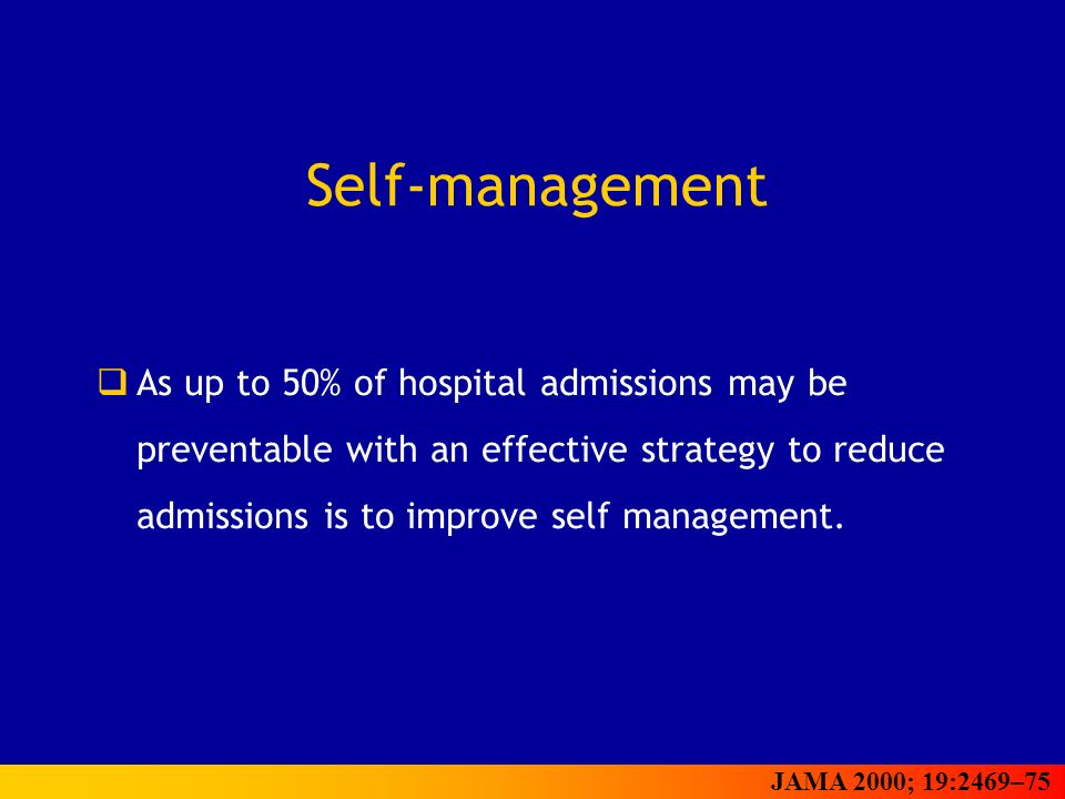 Self-management As up to 50% of hospital admissions may be preventable with an effective strategy to reduce admissions is to improve self management.