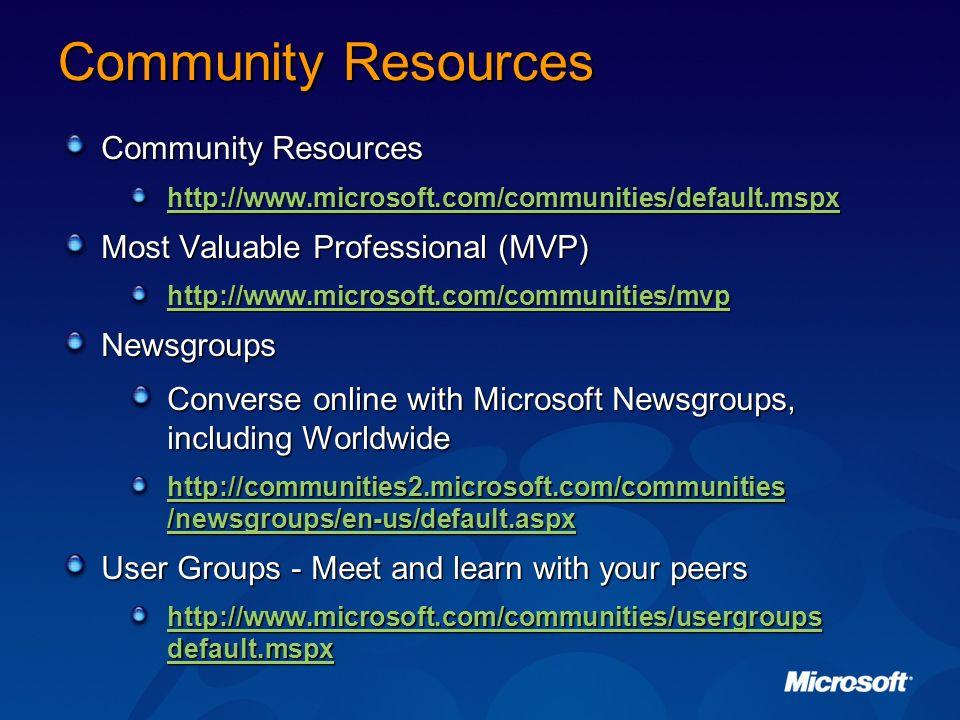 Community Resources http://www.microsoft.com/communities/default.mspx Most Valuable Professional (MVP) http://www.microsoft.com/communities/mvp Newsgr