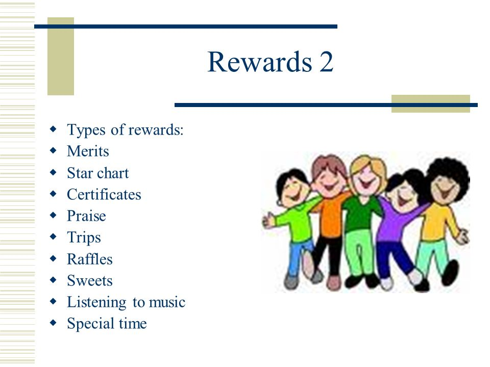 Rewards 2 Types of rewards: Merits Star chart Certificates Praise Trips Raffles Sweets Listening to music Special time