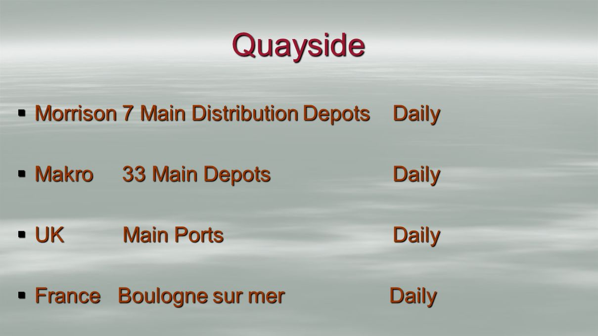 Quayside Morrison 7 Main Distribution Depots Daily Morrison 7 Main Distribution Depots Daily Makro 33 Main Depots Daily Makro 33 Main Depots Daily UK