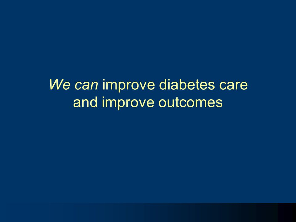 We can improve diabetes care and improve outcomes