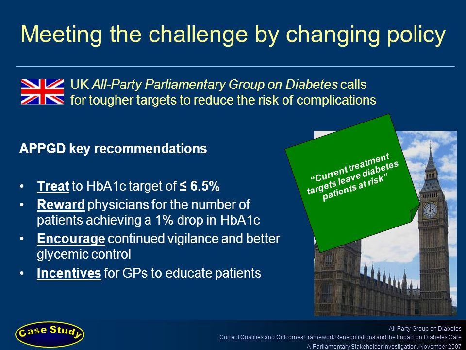 Meeting the challenge by changing policy APPGD key recommendations Treat to HbA1c target of 6.5% Reward physicians for the number of patients achievin