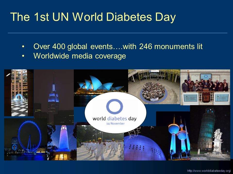 The 1st UN World Diabetes Day http://www.worlddiabetesday.org/ Over 400 global events….with 246 monuments lit Worldwide media coverage