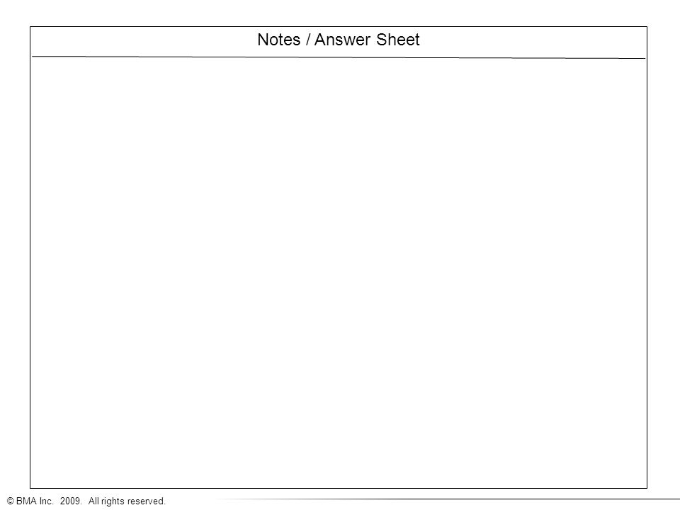 © BMA Inc. 2009. All rights reserved. Notes / Answer Sheet