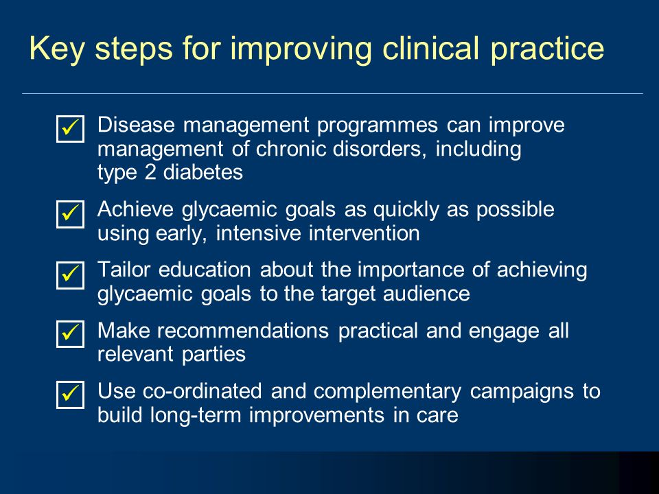 Key steps for improving clinical practice Disease management programmes can improve management of chronic disorders, including type 2 diabetes Achieve
