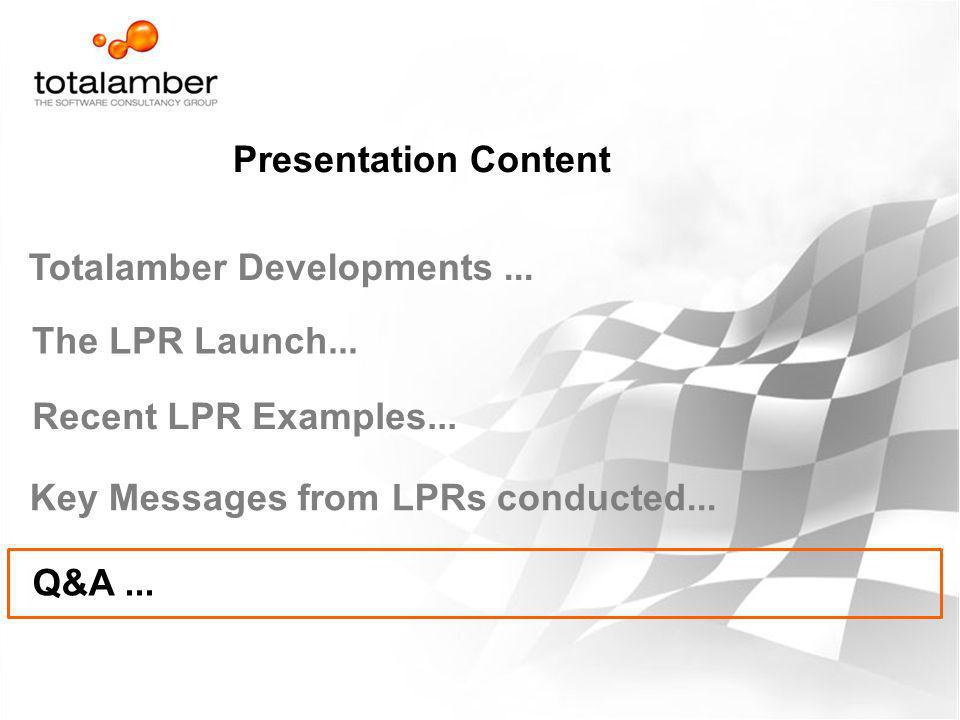 Presentation Content The LPR Launch... Recent LPR Examples... Key Messages from LPRs conducted... Q&A... Totalamber Developments...