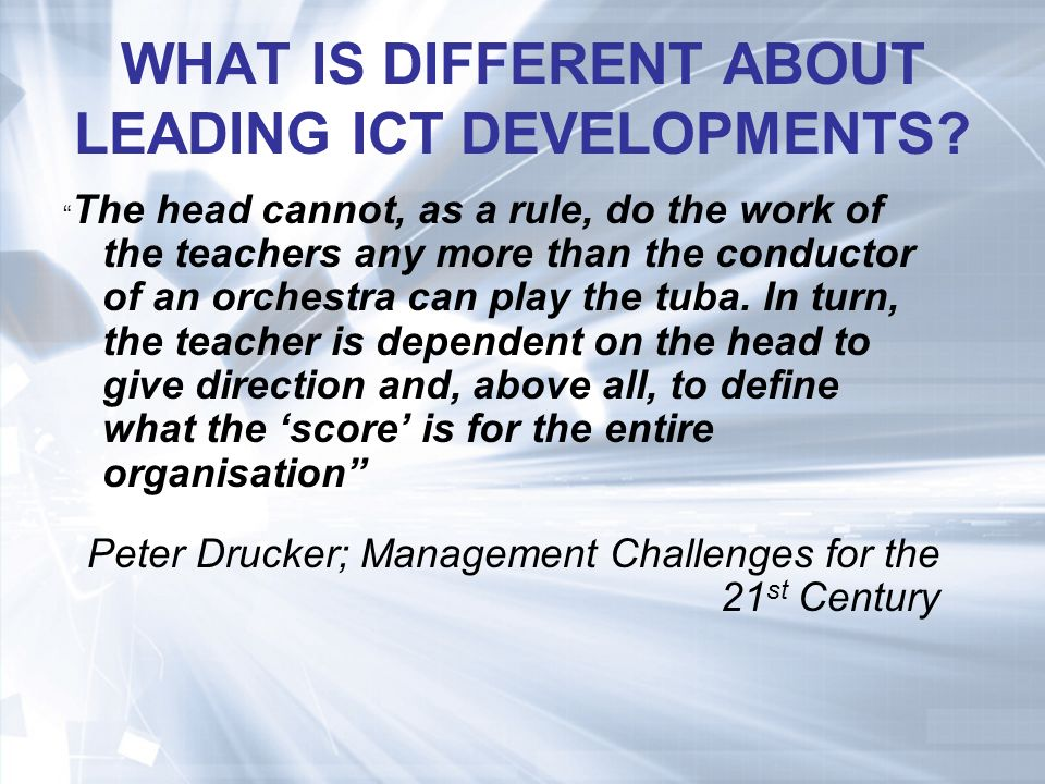 WHAT IS DIFFERENT ABOUT LEADING ICT DEVELOPMENTS.
