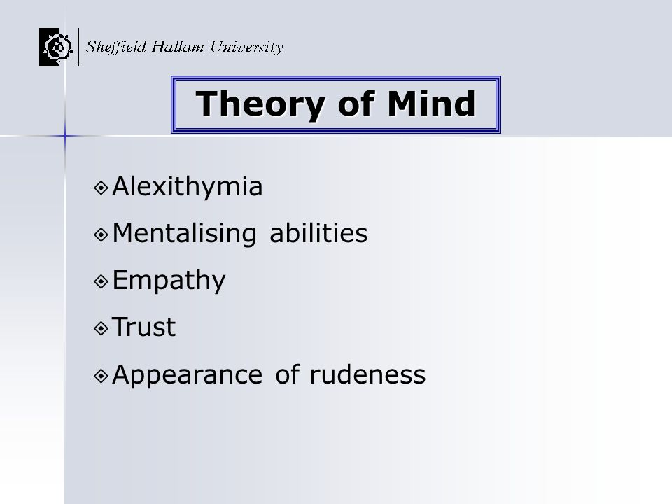 Alexithymia Mentalising abilities Empathy Trust Appearance of rudeness Theory of Mind