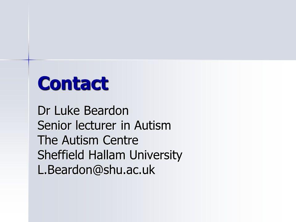 Contact Dr Luke Beardon Senior lecturer in Autism The Autism Centre Sheffield Hallam University L.Beardon@shu.ac.uk