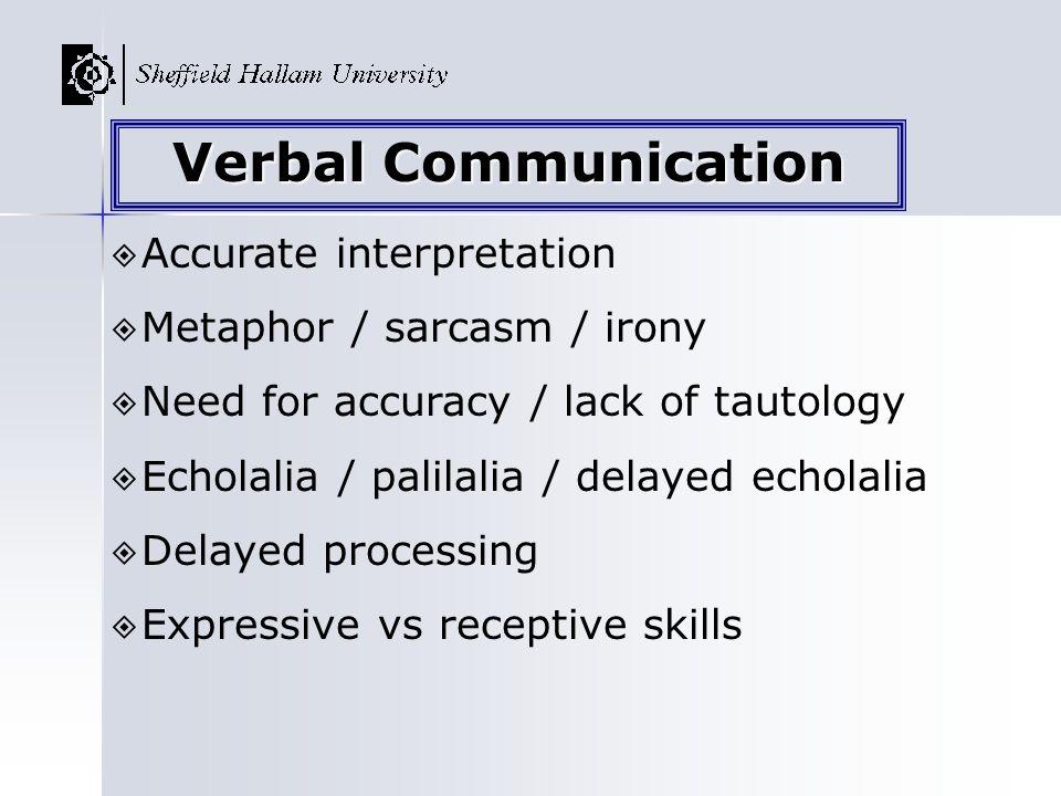 Accurate interpretation Metaphor / sarcasm / irony Need for accuracy / lack of tautology Echolalia / palilalia / delayed echolalia Delayed processing