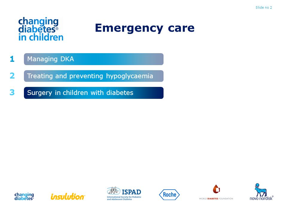 Emergency care Slide no 2 1 2 3 Managing DKA Surgery in children with diabetes Treating and preventing hypoglycaemia