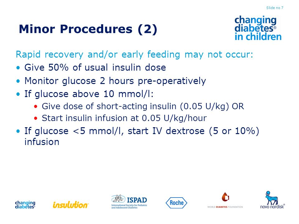 Post-operation Check blood glucose hourly Start oral intake or continue IV glucose Give small doses of short-acting insulin for hyperglycaemia or for food intake Give the dinner time or evening dose of insulin as usual Because of post-op DKA possibility, more overnight blood glucose monitoring at home or admit to hospital Slide no 8