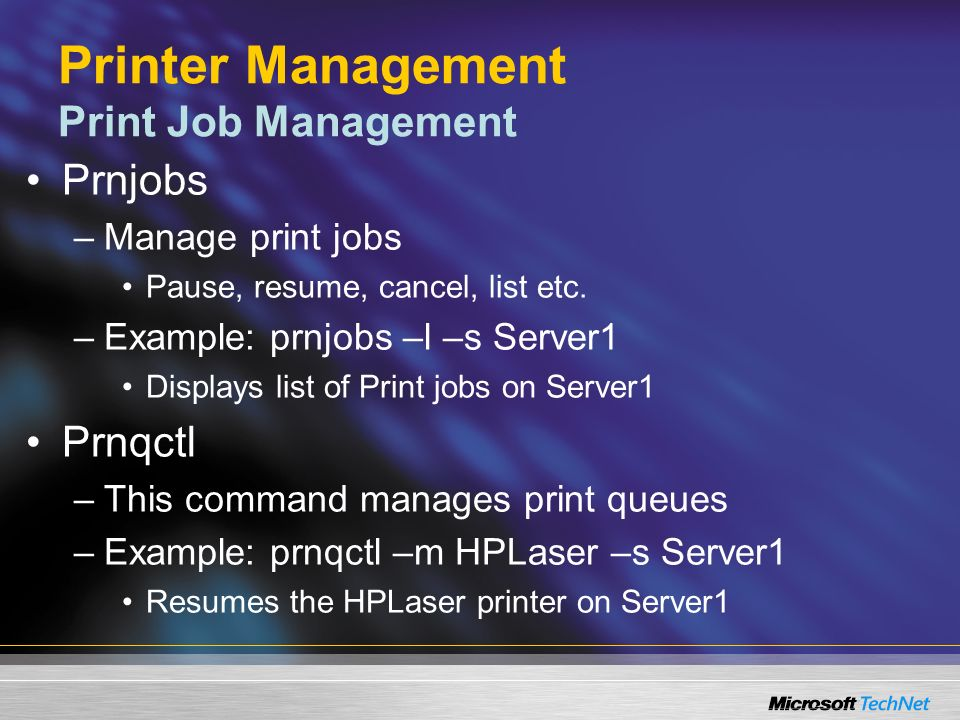 Printer Management Print Job Management Prnjobs –Manage print jobs Pause, resume, cancel, list etc.