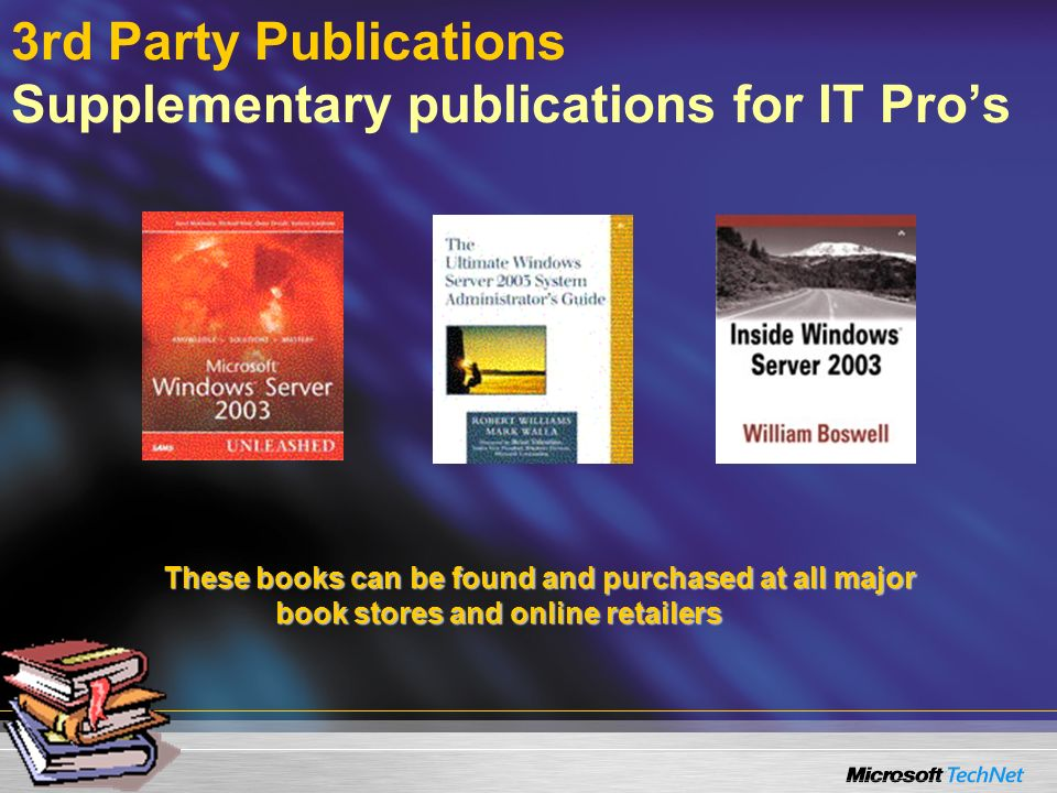 3rd Party Publications Supplementary publications for IT Pros These books can be found and purchased at all major book stores and online retailers