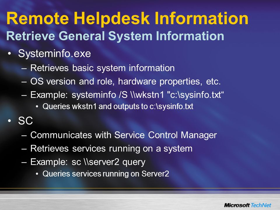 Remote Helpdesk Information Retrieve General System Information Systeminfo.exe –Retrieves basic system information –OS version and role, hardware properties, etc.
