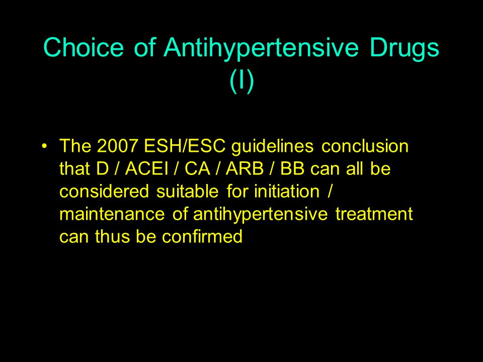 Choice of Antihypertensive Drugs (I) The 2007 ESH/ESC guidelines conclusion that D / ACEI / CA / ARB / BB can all be considered suitable for initiatio