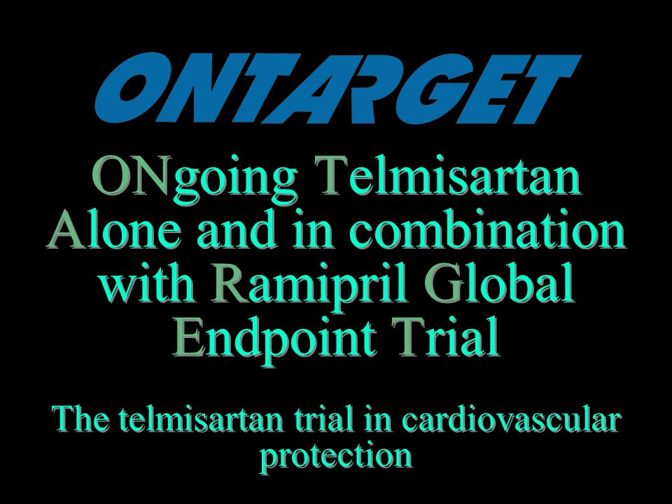 ONgoing Telmisartan Alone and in combination with Ramipril Global Endpoint Trial The telmisartan trial in cardiovascular protection Sponsored by Boehr