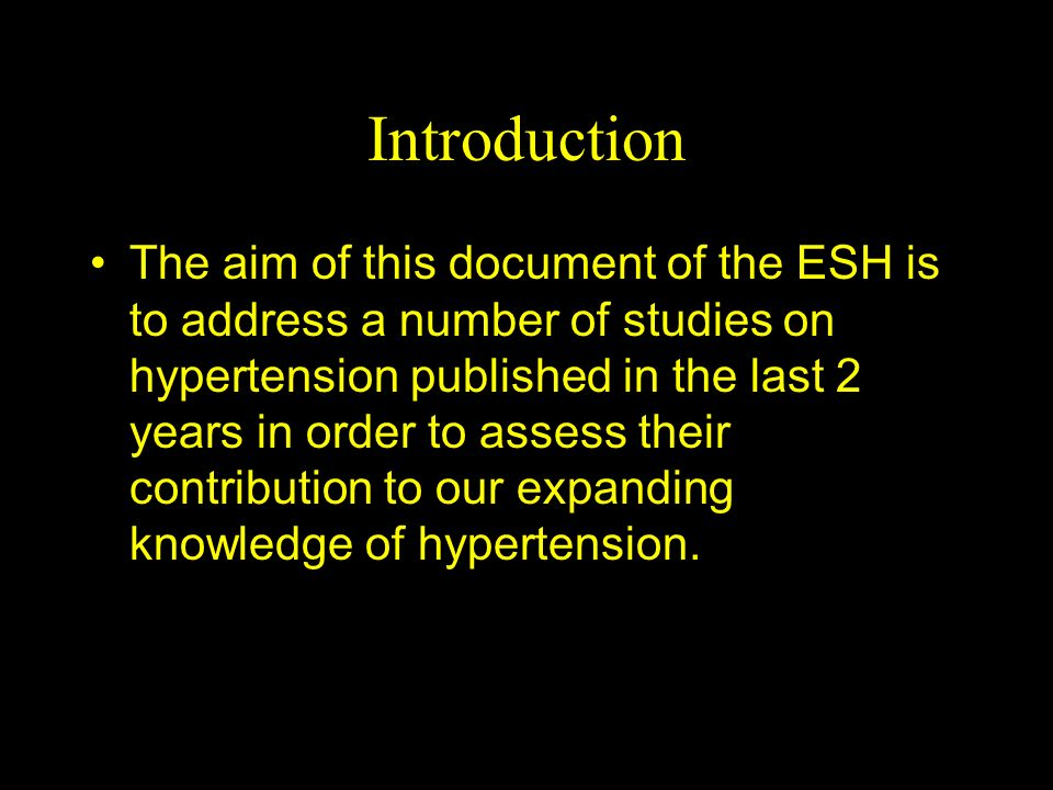 Introduction The aim of this document of the ESH is to address a number of studies on hypertension published in the last 2 years in order to assess th