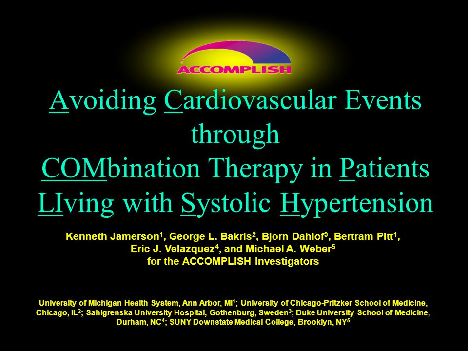 Avoiding Cardiovascular Events through COMbination Therapy in Patients LIving with Systolic Hypertension Kenneth Jamerson 1, George L. Bakris 2, Bjorn