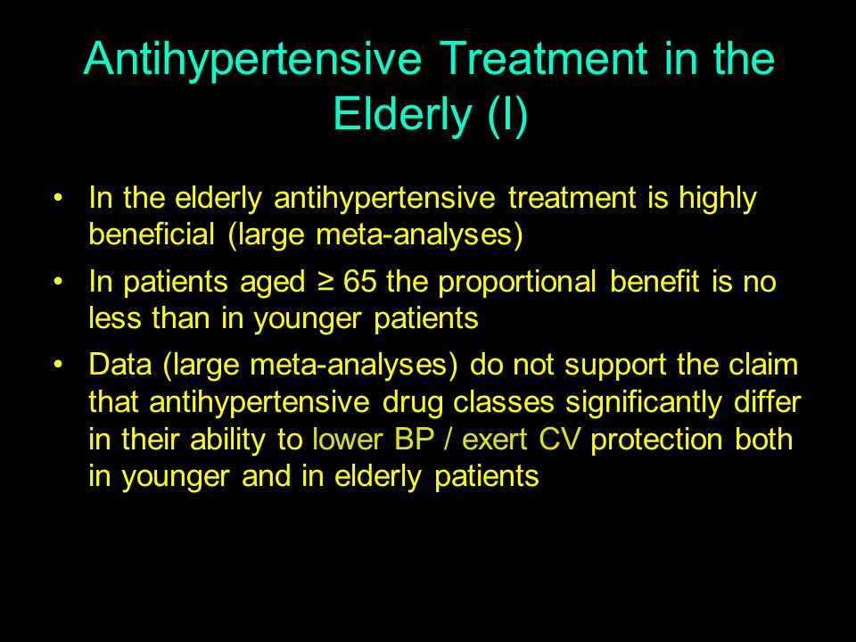 Antihypertensive Treatment in the Elderly (I) In the elderly antihypertensive treatment is highly beneficial (large meta-analyses) In patients aged 65