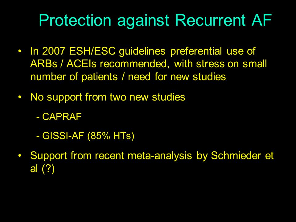Protection against Recurrent AF In 2007 ESH/ESC guidelines preferential use of ARBs / ACEIs recommended, with stress on small number of patients / nee