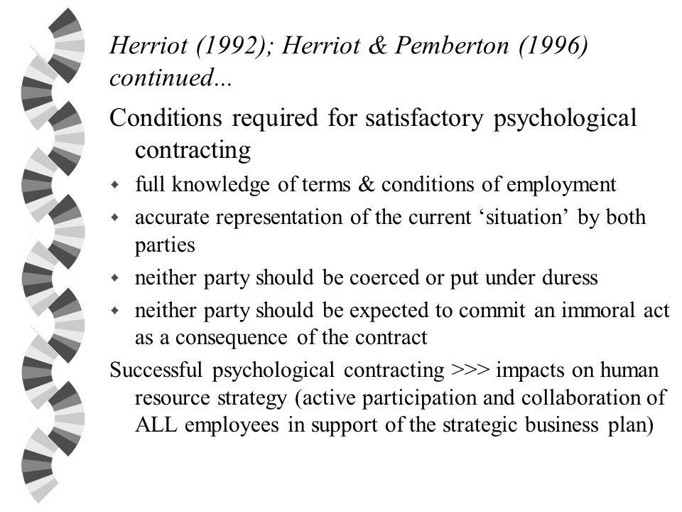 Herriot (1992); Herriot & Pemberton (1996) continued... Conditions required for satisfactory psychological contracting w full knowledge of terms & con