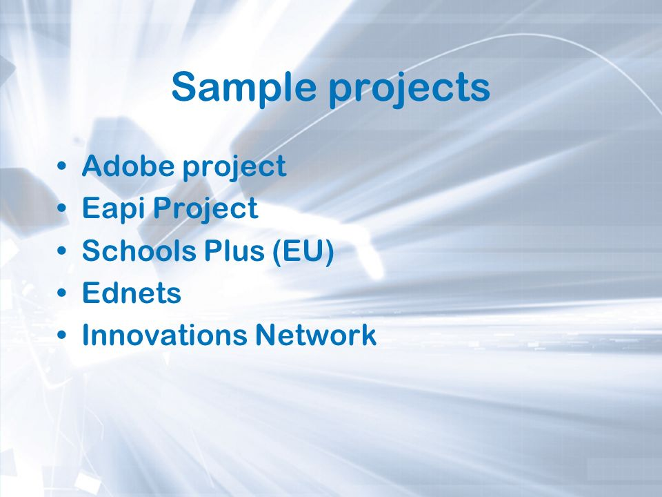 Sample projects Adobe project Eapi Project Schools Plus (EU) Ednets Innovations Network