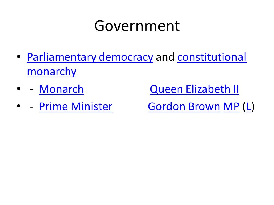 Government Parliamentary democracy and constitutional monarchy Parliamentary democracyconstitutional monarchy - Monarch Queen Elizabeth IIMonarchQueen