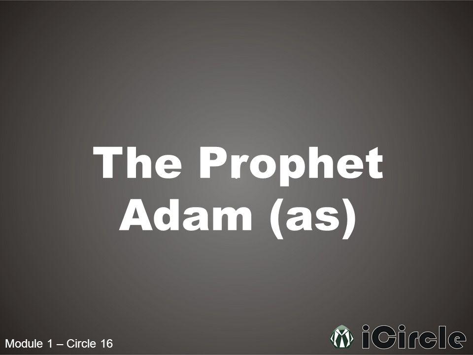 Module 1 – Circle 16 The Prophet Adam (as)