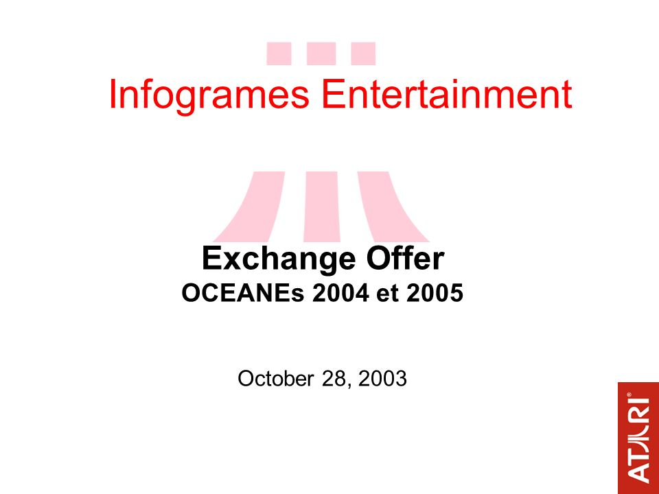 Infogrames Entertainment Exchange Offer OCEANEs 2004 et 2005 October 28, 2003