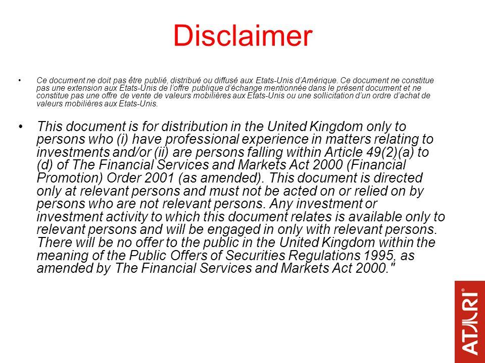 Disclaimer Ce document ne doit pas être publié, distribué ou diffusé aux Etats-Unis dAmérique. Ce document ne constitue pas une extension aux Etats-Un