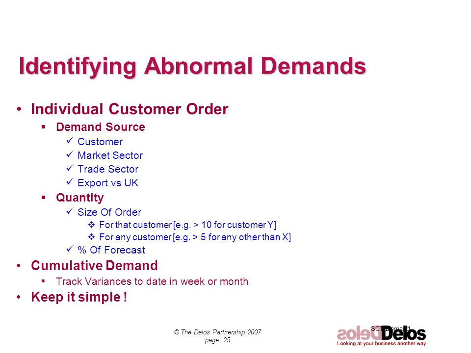 SCT Demand © The Delos Partnership 2007 page 25 Identifying Abnormal Demands Individual Customer Order Demand Source Customer Market Sector Trade Sect