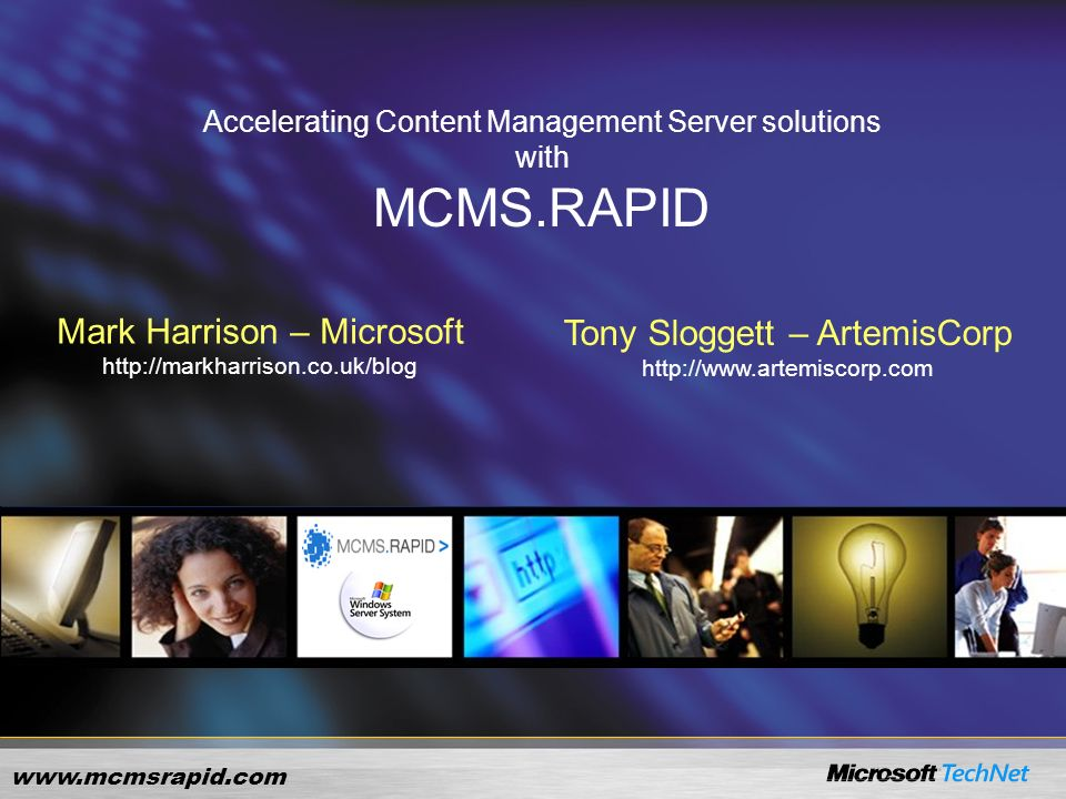 www.mcmsrapid.com Accelerating Content Management Server solutions with MCMS.RAPID Mark Harrison – Microsoft http://markharrison.co.uk/blog Tony Sloggett – ArtemisCorp http://www.artemiscorp.com