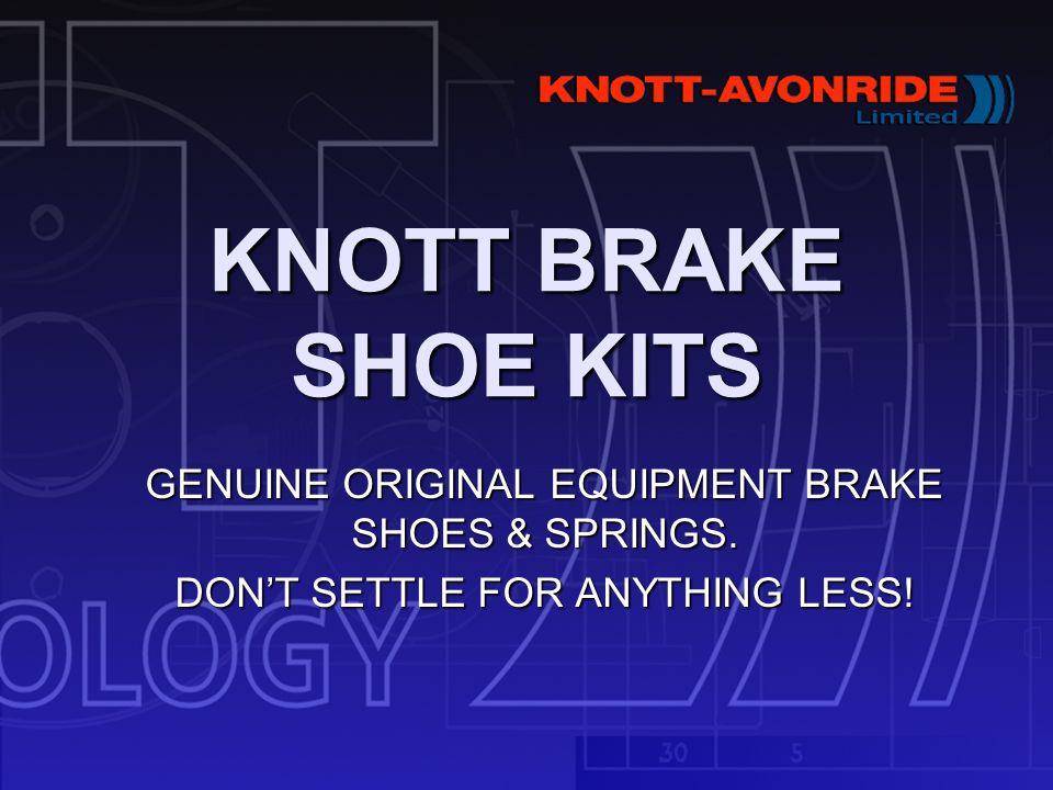 KNOTT BRAKE SHOE KITS GENUINE ORIGINAL EQUIPMENT BRAKE SHOES & SPRINGS. DONT SETTLE FOR ANYTHING LESS!